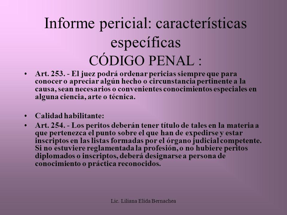 Lic.Liliana Elida Bernachea Informe pericial: características específicas CÓDIGO PENAL : Art.