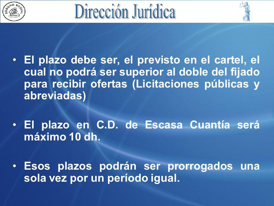 El plazo debe ser, el previsto en el cartel, el cual no podrá ser superior al doble del fijado para recibir ofertas (Licitaciones públicas y abreviadas) El plazo en C.D.