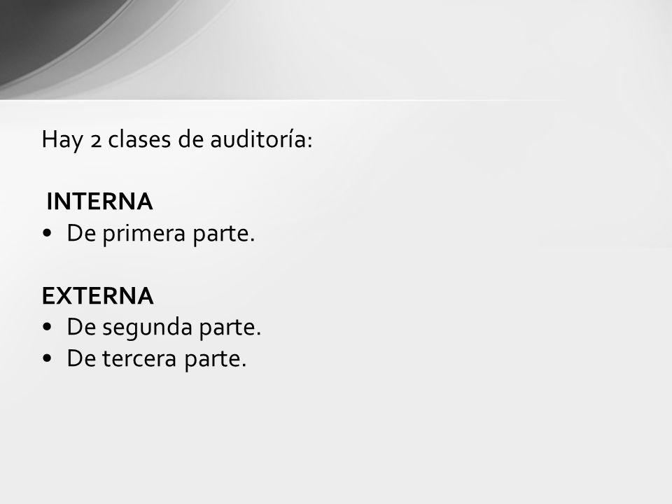 Hay 2 clases de auditoría: INTERNA De primera parte. EXTERNA De segunda parte. De tercera parte.