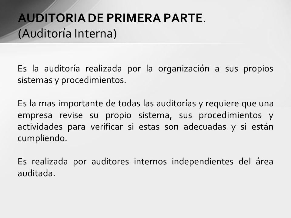 Es la auditoría realizada por la organización a sus propios sistemas y procedimientos. Es la mas importante de todas las auditorías y requiere que una
