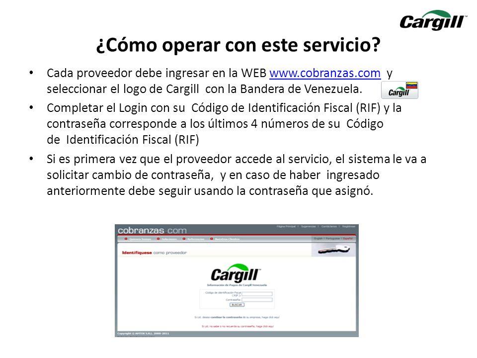 Cada proveedor debe ingresar en la WEB www.cobranzas.com y seleccionar el logo de Cargill con la Bandera de Venezuela.www.cobranzas.com Completar el L