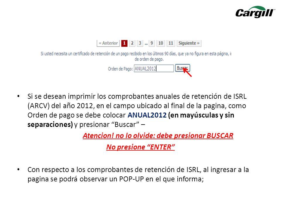 Si se desean imprimir los comprobantes anuales de retención de ISRL (ARCV) del año 2012, en el campo ubicado al final de la pagina, como Orden de pago