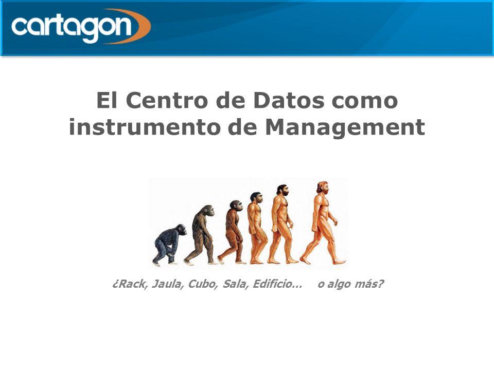 El Centro de Datos como instrumento de Management ¿Rack, Jaula, Cubo, Sala, Edificio… o algo más?