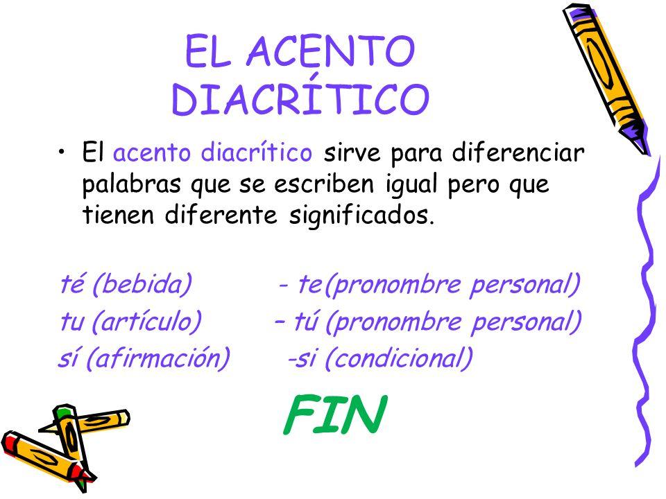 EL ACENTO DIACRÍTICO El acento diacrítico sirve para diferenciar palabras que se escriben igual pero que tienen diferente significados. té (bebida) -