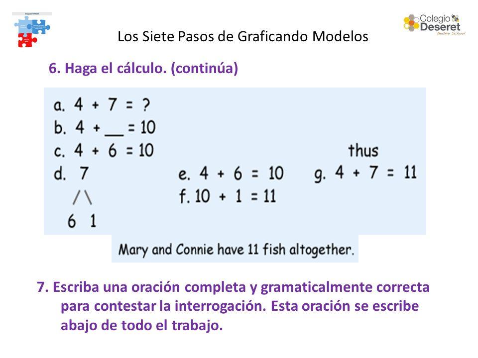 6. Haga el cálculo. (continúa) 7. Escriba una oración completa y gramaticalmente correcta para contestar la interrogación. Esta oración se escribe aba