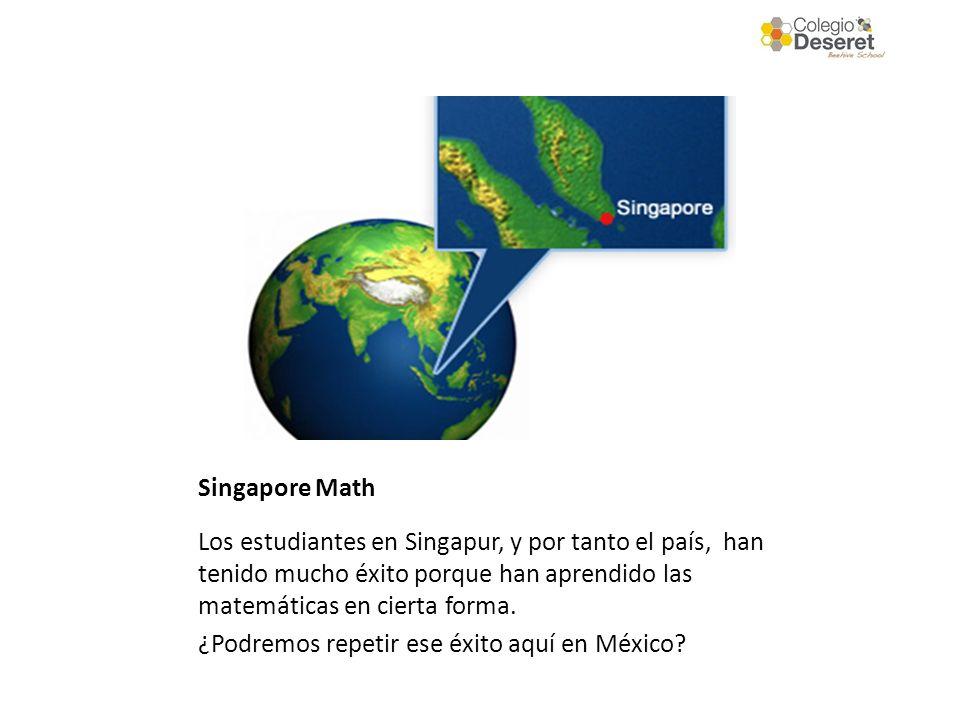 Singapore Math Los estudiantes en Singapur, y por tanto el país, han tenido mucho éxito porque han aprendido las matemáticas en cierta forma. ¿Podremo