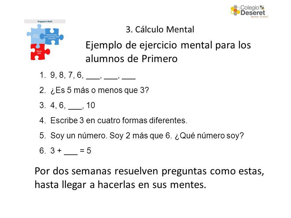Ejemplo de ejercicio mental para los alumnos de Primero 3. Cálculo Mental 1.9, 8, 7, 6, ___, ___, ___ 2.¿Es 5 más o menos que 3? 3.4, 6, ___, 10 4.Esc
