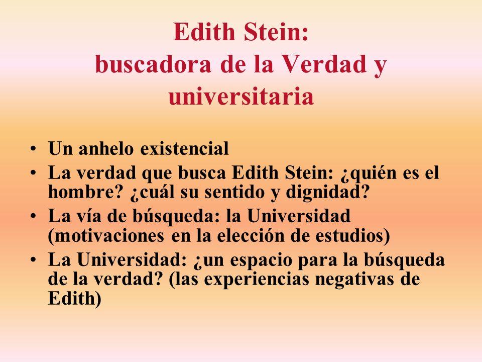 Edith Stein: buscadora de la Verdad y universitaria Un anhelo existencial La verdad que busca Edith Stein: ¿quién es el hombre? ¿cuál su sentido y dig