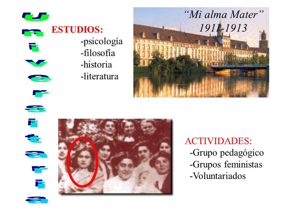 Mi alma Mater 1911-1913 ESTUDIOS: -psicología -filosofía -historia -literatura ACTIVIDADES: -Grupo pedagógico -Grupos feministas -Voluntariados