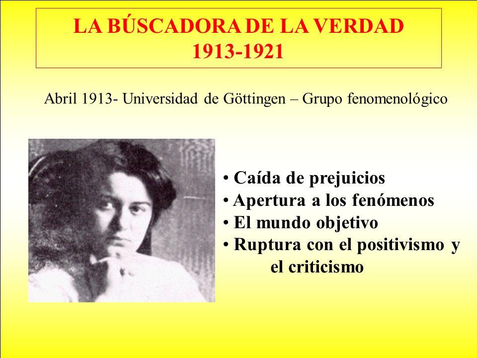 LA BÚSCADORA DE LA VERDAD 1913-1921 Abril 1913- Universidad de Göttingen – Grupo fenomenológico Caída de prejuicios Apertura a los fenómenos El mundo