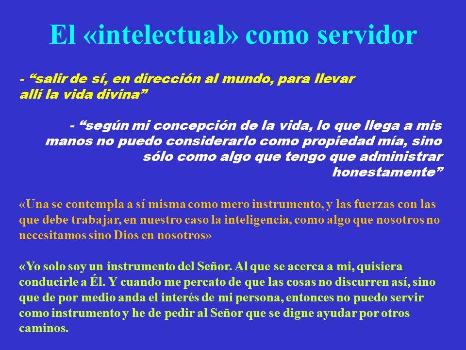 El «intelectual» como servidor - salir de sí, en dirección al mundo, para llevar allí la vida divina - según mi concepción de la vida, lo que llega a