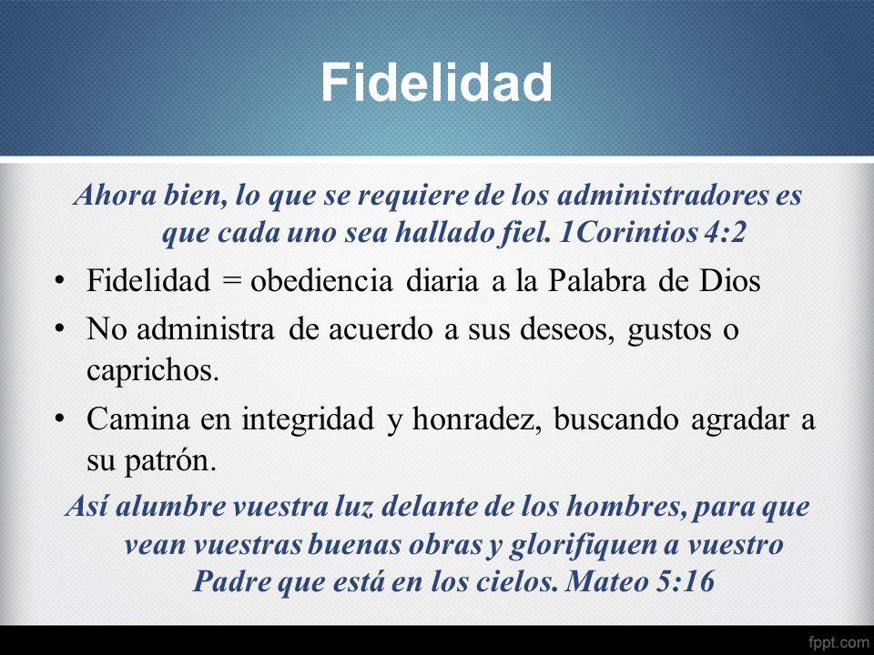 Ahora bien, lo que se requiere de los administradores es que cada uno sea hallado fiel. 1Corintios 4:2 Fidelidad = obediencia diaria a la Palabra de D
