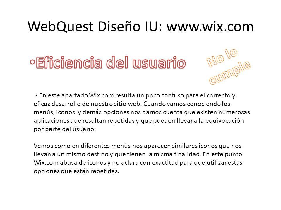 WebQuest Diseño IU: www.wix.com.- En este apartado Wix.com resulta un poco confuso para el correcto y eficaz desarrollo de nuestro sitio web.