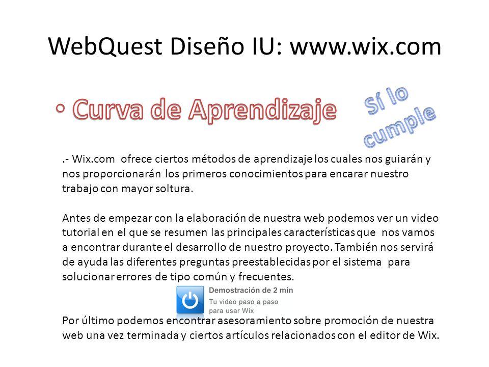 WebQuest Diseño IU: www.wix.com.- Wix.com ofrece ciertos métodos de aprendizaje los cuales nos guiarán y nos proporcionarán los primeros conocimientos para encarar nuestro trabajo con mayor soltura.