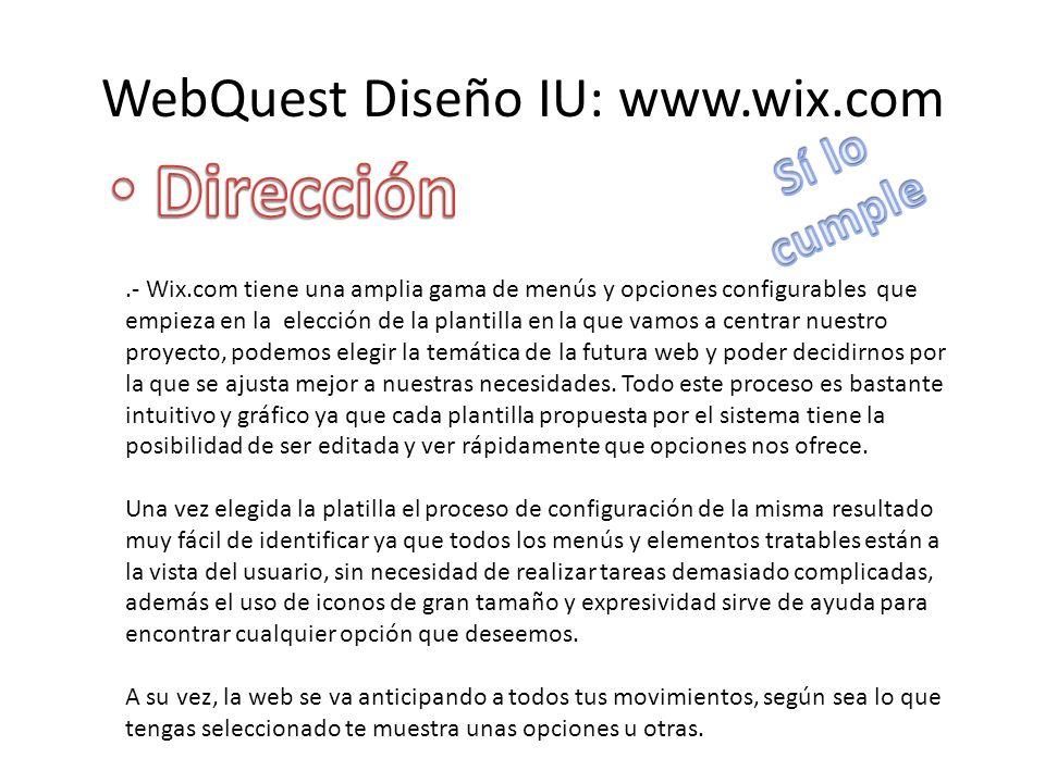 WebQuest Diseño IU: www.wix.com.- Wix.com tiene una amplia gama de menús y opciones configurables que empieza en la elección de la plantilla en la que vamos a centrar nuestro proyecto, podemos elegir la temática de la futura web y poder decidirnos por la que se ajusta mejor a nuestras necesidades.