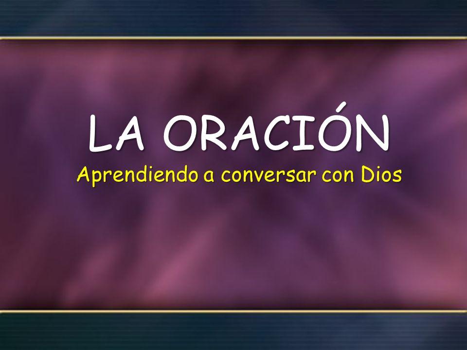 LA ORACIÓN Aprendiendo a conversar con Dios