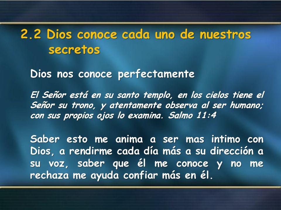 2.2 Dios conoce cada uno de nuestros secretos Dios nos conoce perfectamente Dios nos conoce perfectamente El Señor está en su santo templo, en los cie