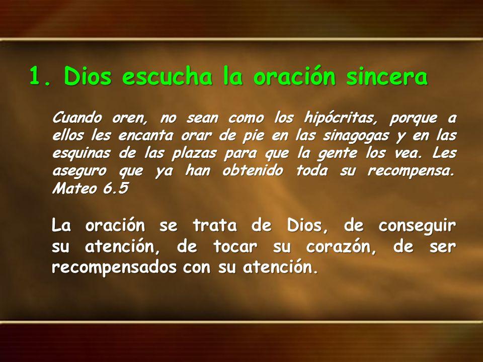 1. Dios escucha la oración sincera Cuando oren, no sean como los hipócritas, porque a ellos les encanta orar de pie en las sinagogas y en las esquinas