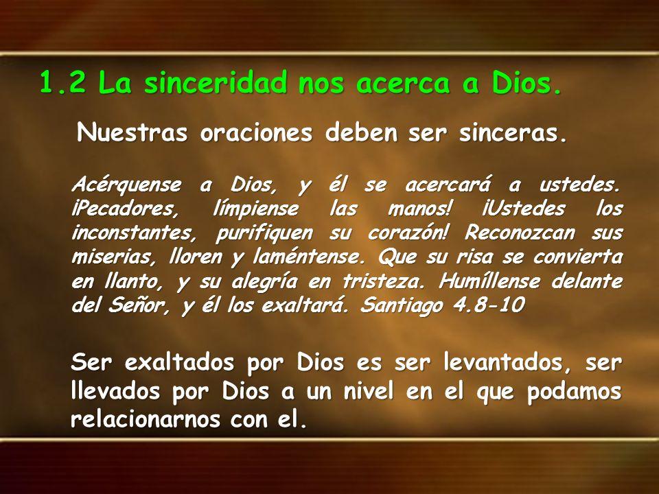 1.2 La sinceridad nos acerca a Dios. Nuestras oraciones deben ser sinceras. Nuestras oraciones deben ser sinceras. Acérquense a Dios, y él se acercará