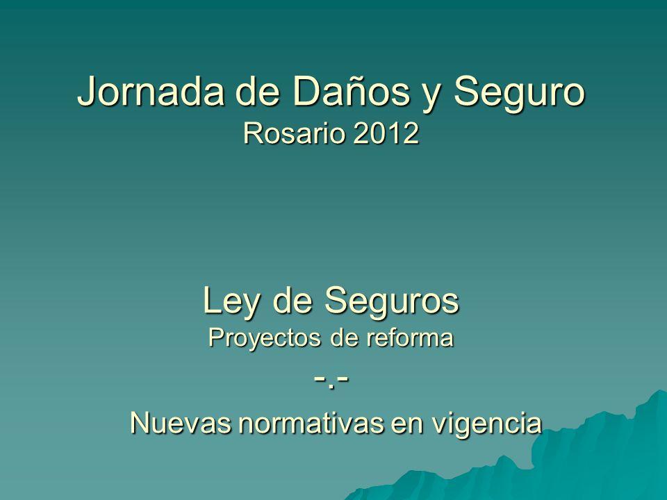 Jornada de Daños y Seguro Rosario 2012 Ley de Seguros Proyectos de reforma -.- Nuevas normativas en vigencia