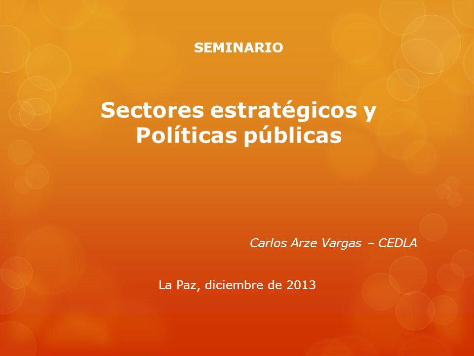 SEMINARIO Sectores estratégicos y Políticas públicas Carlos Arze Vargas – CEDLA La Paz, diciembre de 2013