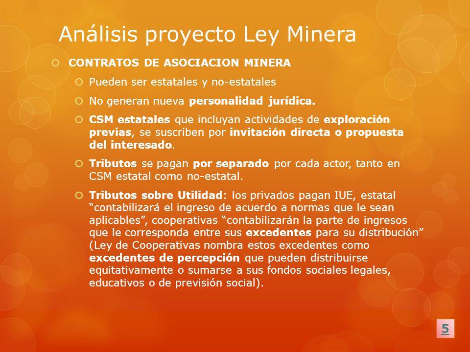 Análisis proyecto Ley Minera CONTRATOS DE ASOCIACION MINERA Pueden ser estatales y no-estatales No generan nueva personalidad jurídica. CSM estatales