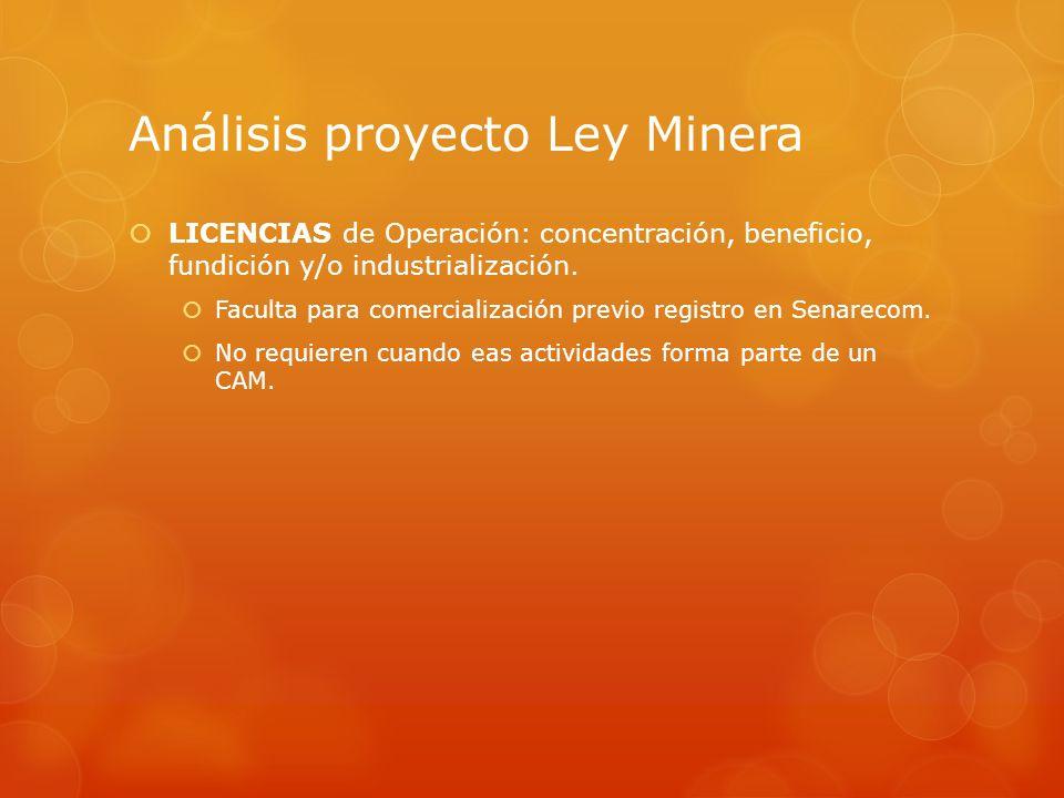 Análisis proyecto Ley Minera LICENCIAS de Operación: concentración, beneficio, fundición y/o industrialización. Faculta para comercialización previo r
