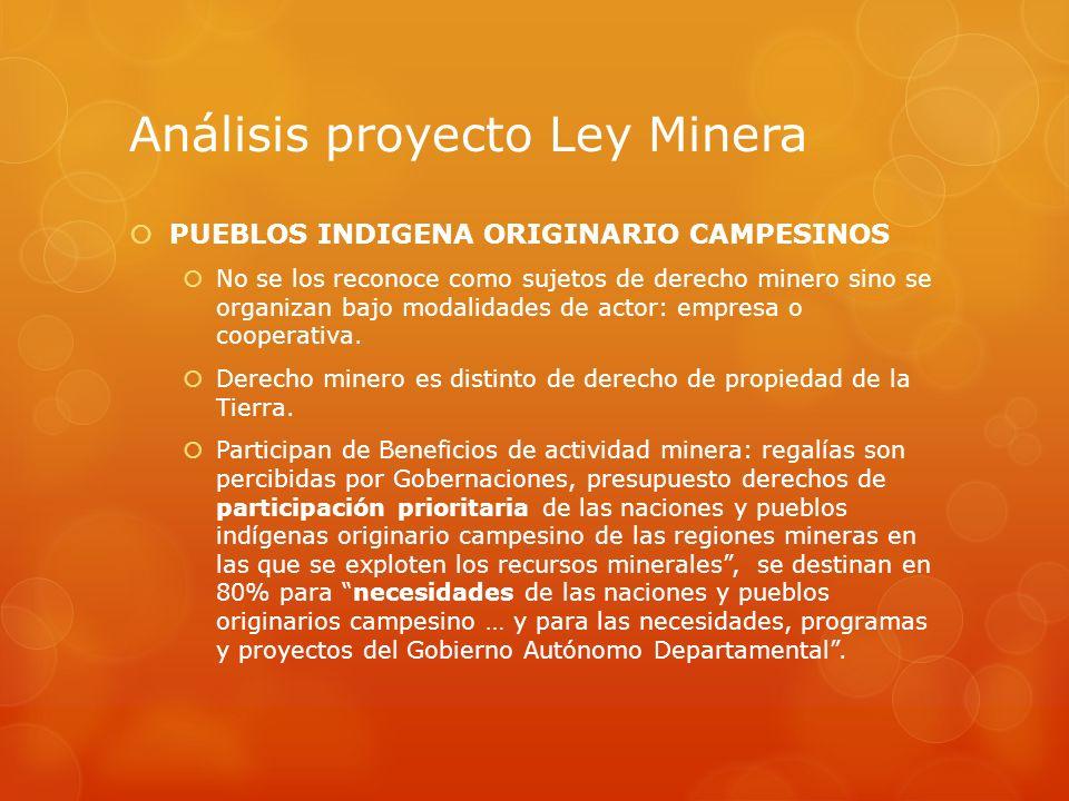 Análisis proyecto Ley Minera PUEBLOS INDIGENA ORIGINARIO CAMPESINOS No se los reconoce como sujetos de derecho minero sino se organizan bajo modalidad