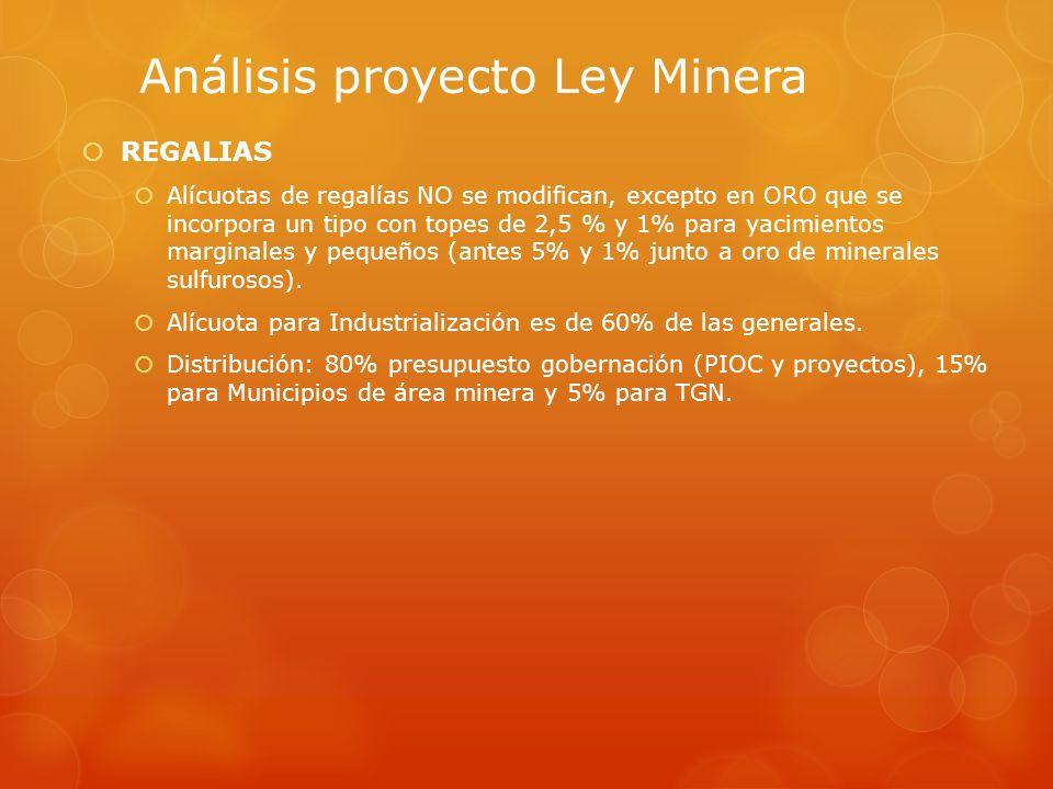 Análisis proyecto Ley Minera REGALIAS Alícuotas de regalías NO se modifican, excepto en ORO que se incorpora un tipo con topes de 2,5 % y 1% para yaci