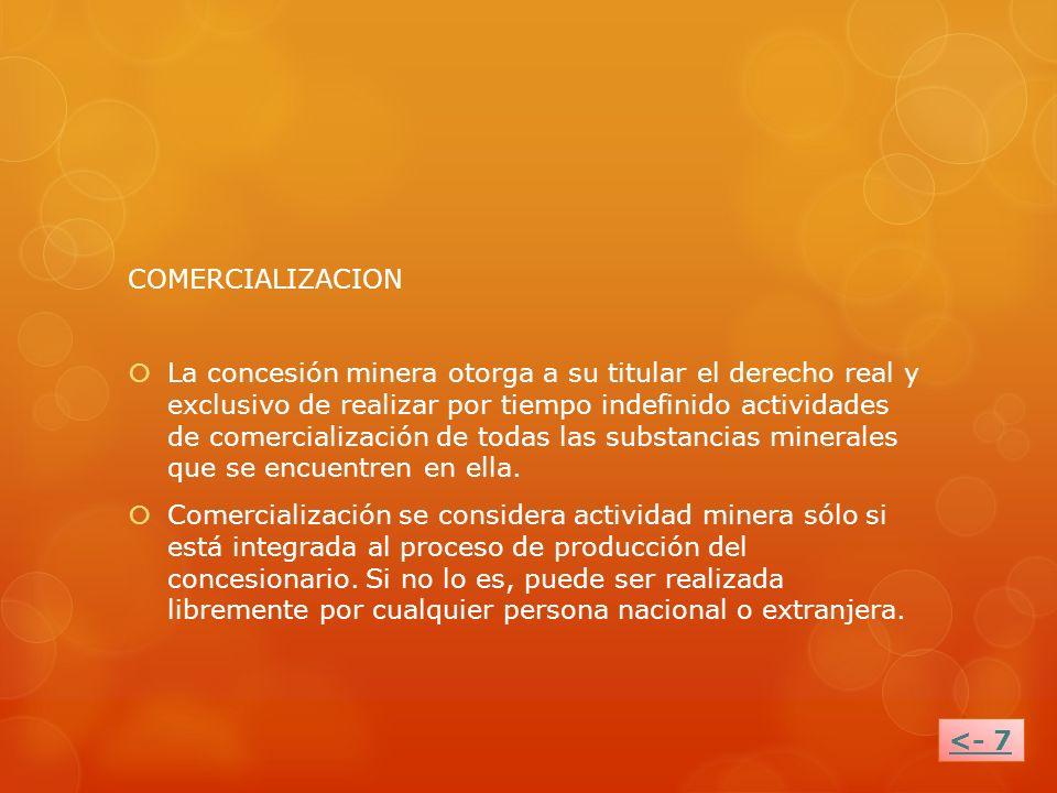 COMERCIALIZACION La concesión minera otorga a su titular el derecho real y exclusivo de realizar por tiempo indefinido actividades de comercialización