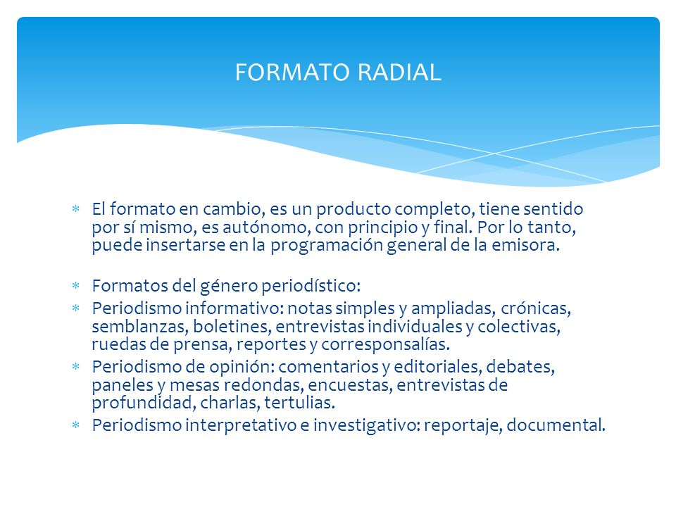 FORMATO RADIAL El formato en cambio, es un producto completo, tiene sentido por sí mismo, es autónomo, con principio y final.