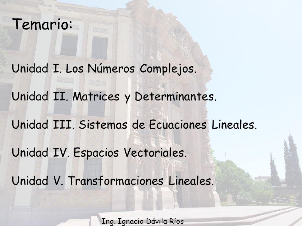 Temario: Unidad I.Los Números Complejos. Unidad II.