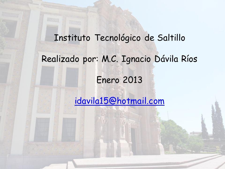 Instituto Tecnológico de Saltillo Realizado por: M.C.