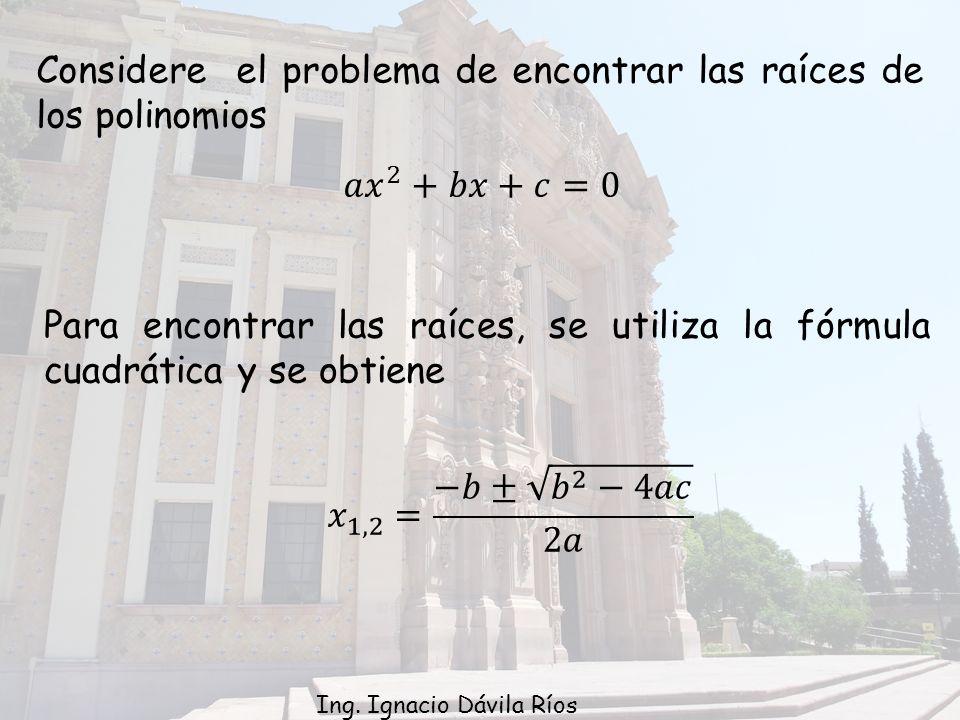 Considere el problema de encontrar las raíces de los polinomios Para encontrar las raíces, se utiliza la fórmula cuadrática y se obtiene Ing.