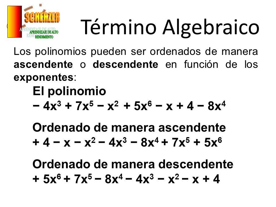 Término Algebraico Los polinomios pueden ser ordenados de manera ascendente o descendente en función de los exponentes: El polinomio 4x 3 + 7x 5 x 2 +