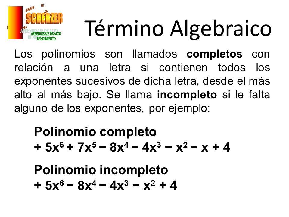Término Algebraico Los polinomios son llamados completos con relación a una letra si contienen todos los exponentes sucesivos de dicha letra, desde el