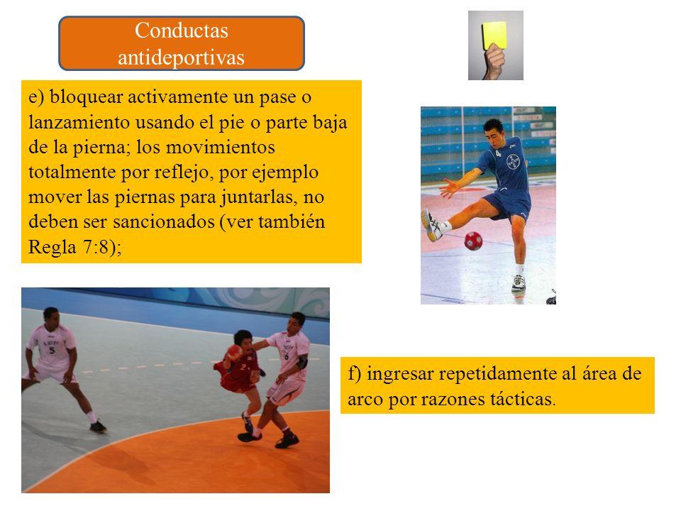 e) bloquear activamente un pase o lanzamiento usando el pie o parte baja de la pierna; los movimientos totalmente por reflejo, por ejemplo mover las p