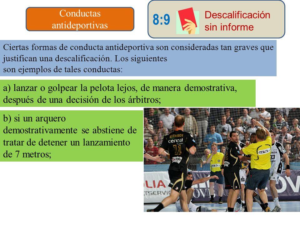 8:9 Conductas antideportivas Descalificación sin informe Ciertas formas de conducta antideportiva son consideradas tan graves que justifican una desca