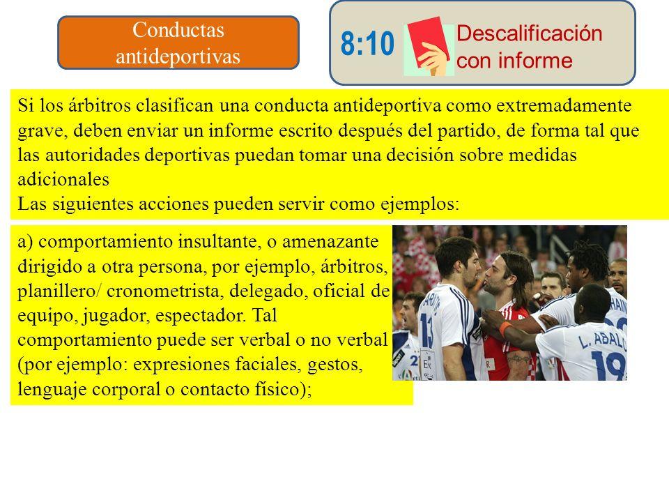 Si los árbitros clasifican una conducta antideportiva como extremadamente grave, deben enviar un informe escrito después del partido, de forma tal que