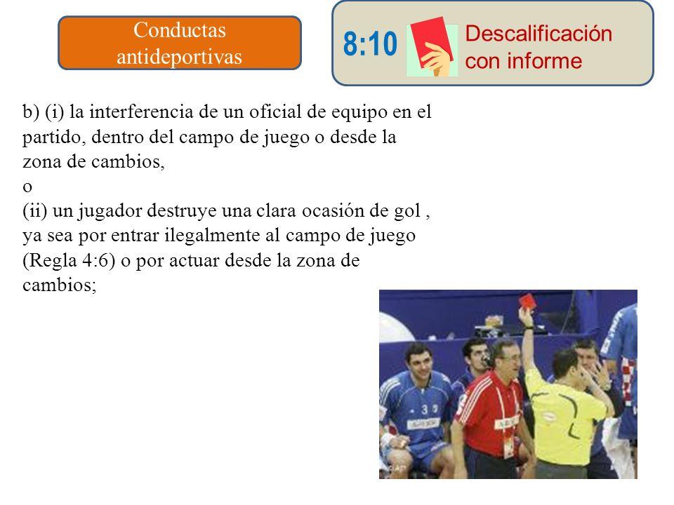 Conductas antideportivas 8:10 Descalificación con informe b) (i) la interferencia de un oficial de equipo en el partido, dentro del campo de juego o d