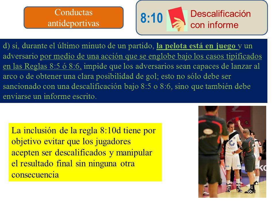 d) si, durante el último minuto de un partido, la pelota está en juego y un adversario por medio de una acción que se englobe bajo los casos tipificad