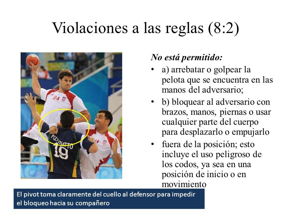 Violaciones a las reglas (8:2) c) agarrar a un adversario (del cuerpo o del uniforme), aún si permaneciese libre para continuar el juego; d) correr o saltar sobre un adversario