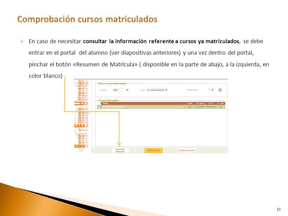 En caso de necesitar consultar la información referente a cursos ya matriculados, se debe entrar en el portal del alumno (ver diapositivas anteriores)