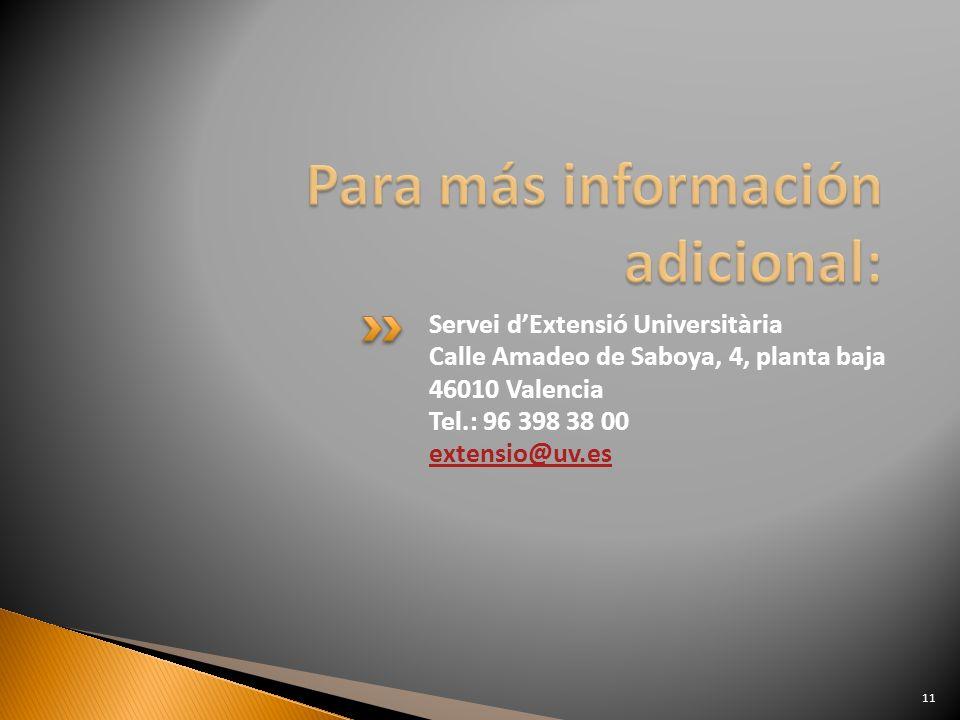 Servei dExtensió Universitària Calle Amadeo de Saboya, 4, planta baja 46010 Valencia Tel.: 96 398 38 00 extensio@uv.es 11