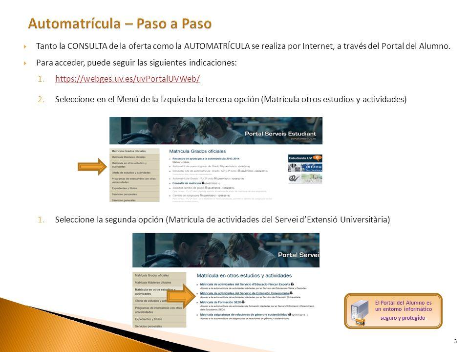 Tanto la CONSULTA de la oferta como la AUTOMATRÍCULA se realiza por Internet, a través del Portal del Alumno. Para acceder, puede seguir las siguiente