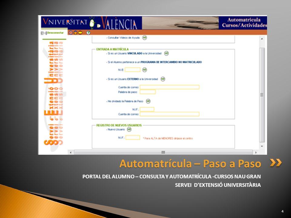PORTAL DEL ALUMNO – CONSULTA Y AUTOMATRÍCULA -CURSOS NAU GRAN SERVEI DEXTENSIÓ UNIVERSITÀRIA Automatrícula – Paso a Paso 4