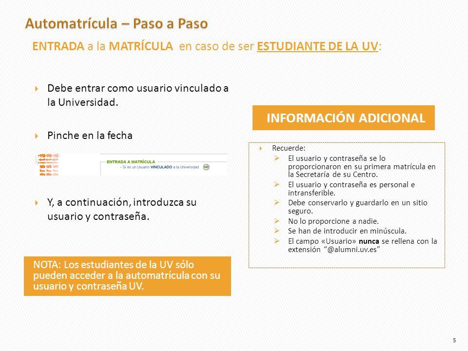 NOTA: Los estudiantes de la UV sólo pueden acceder a la automatrícula con su usuario y contraseña UV. INFORMACIÓN ADICIONAL Debe entrar como usuario v