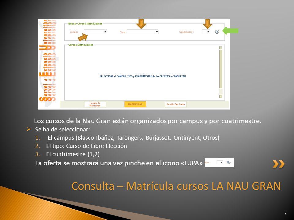 Los cursos de la Nau Gran están organizados por campus y por cuatrimestre. Se ha de seleccionar: 1. El campus (Blasco Ibáñez, Tarongers, Burjassot, On
