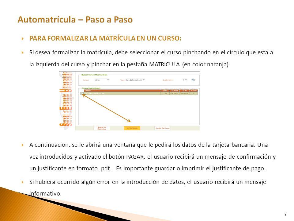 PARA FORMALIZAR LA MATRÍCULA EN UN CURSO: Si desea formalizar la matrícula, debe seleccionar el curso pinchando en el círculo que está a la izquierda del curso y pinchar en la pestaña MATRICULA (en color naranja).