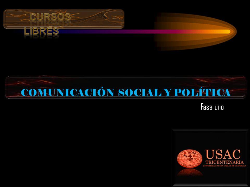 COMUNICACIÓN SOCIAL Y POLÍTICA Fase uno